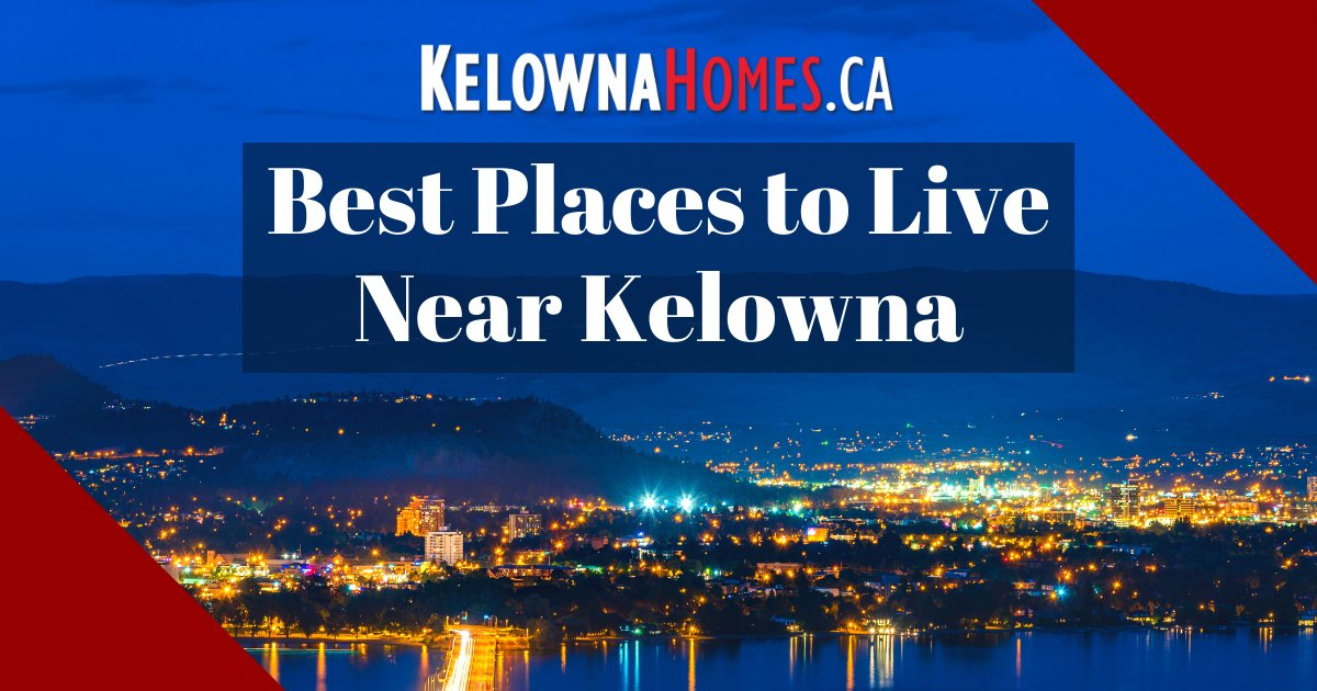 Best Places to Live Near Kelowna